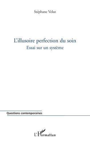 Couverture L'illusoire perfection du soin