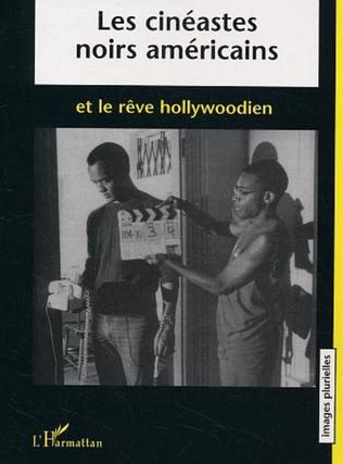 Couverture Les cinéastes noirs américains et le rêve hollywoodien