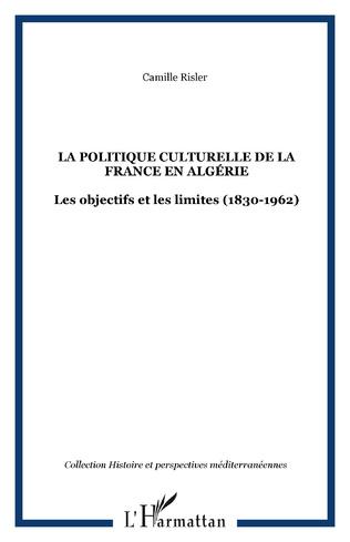 Couverture La politique culturelle de la France en Algérie