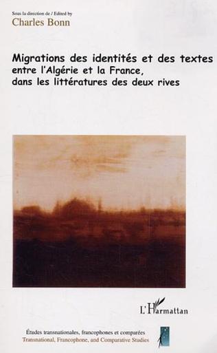 Couverture Migrations des identités et des textes entre l'Algérie et la France dans la littérature des deux rives