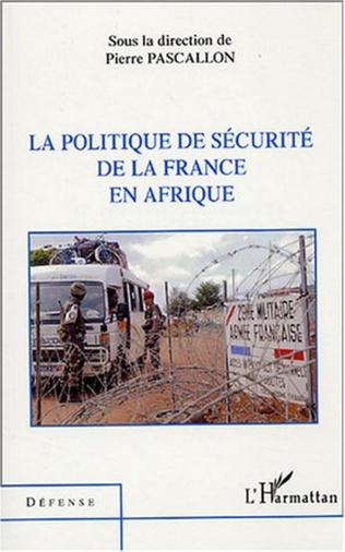 Couverture La politique de sécurité de la France en Afrique