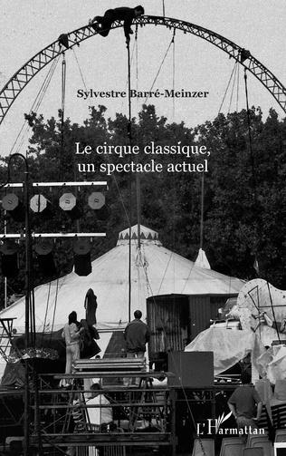 Couverture Le cirque classique, un spectacle actuel