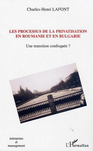 Couverture Les processus de la privatisation en Roumanie et en Bulgarie