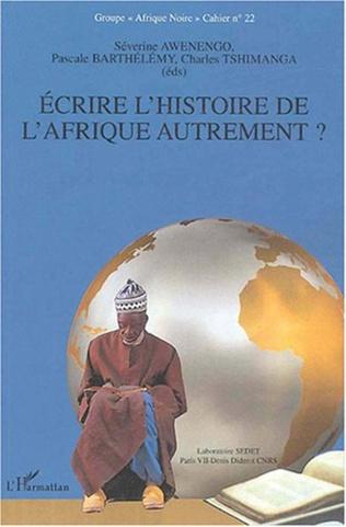 Couverture Ecrire l'histoire de l'Afrique autrement ?