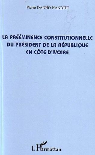 Couverture La prééminence constitutionnelle du président de la République en Côte d'Ivoire