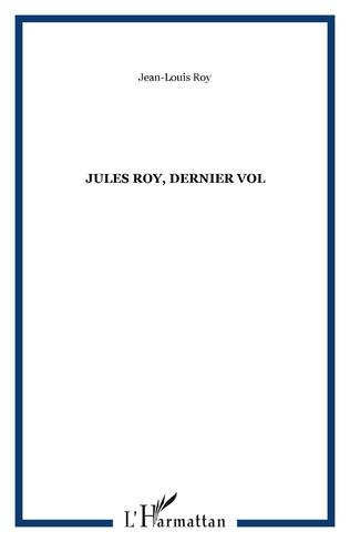 Couverture Jules Roy, dernier vol