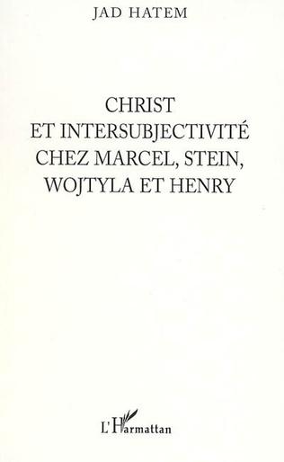 Couverture Christ et intersubjectivité chez Marcel, Stein, Wojtyla et Henry
