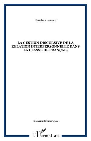 Couverture La gestion discursive de la relation interpersonnelle dans la classe de français