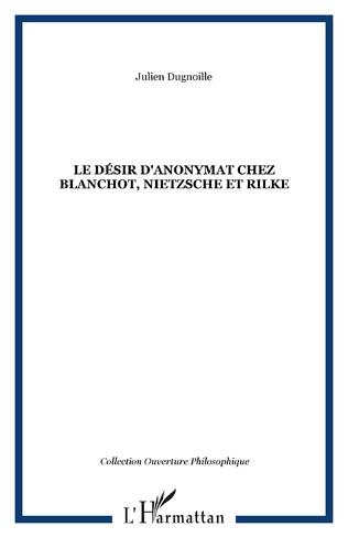 Couverture Le désir d'anonymat chez Blanchot, Nietzsche et Rilke