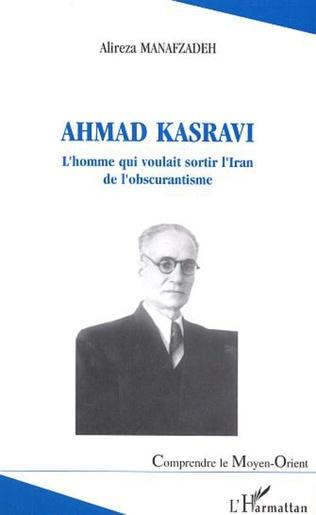 Couverture Ahmad Kasravi l'homme qui voulait sortir l'Iran de l'obscurantisme
