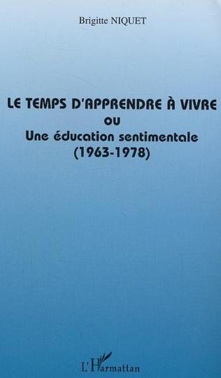 Couverture Le temps d'apprendre à vivre ou une éducation sentimentale (1963-1978)