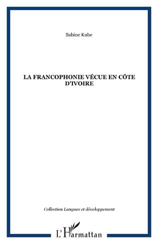 Couverture La francophonie vécue en Côte d'Ivoire
