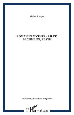 Couverture Roman et mythes : Rilke, Bachmann, Plath