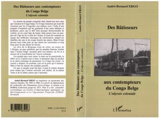 Couverture Des Bâtisseurs aux contempteurs du Congo Belge