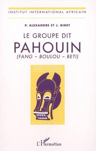 Couverture Le groupe dit Pahouin (Fang - Boulou - Beti)