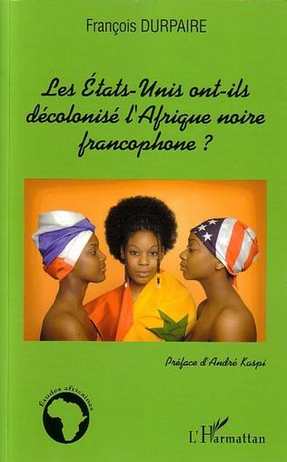Couverture Les Etats-Unis ont-ils décolonisé l'Afrique noire francophone ?