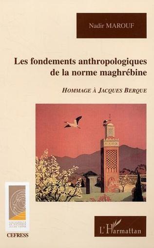 Couverture Les fondements anthropologiques de la norme maghrébine
