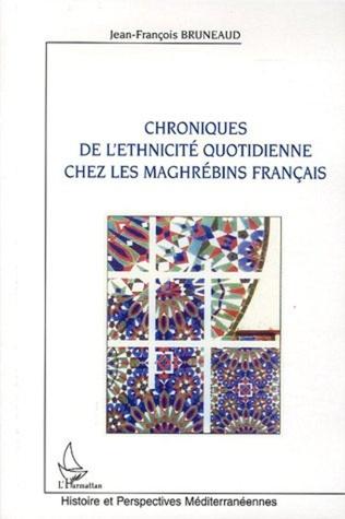 Couverture Chroniques de l'ethnicité quotidienne chez les maghrébins français