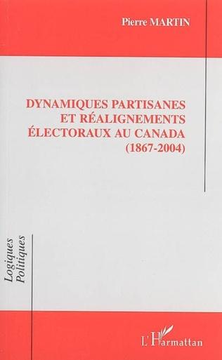 Couverture Dynamiques partisanes et réalignements électoraux au Canada (1867-2004)