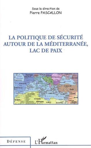 Couverture La politique de sécurité autour de la Méditerranée, lac de paix
