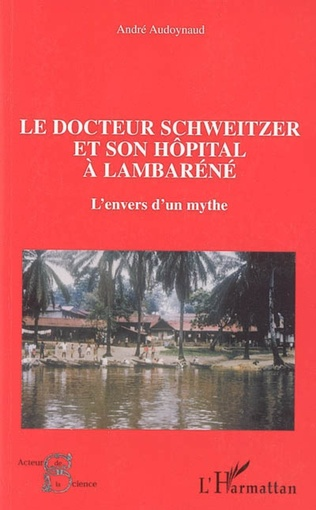 Couverture Le docteur Schweitzer et son hôpital à Lambaréné