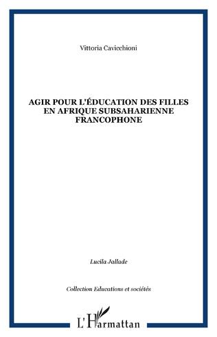 Couverture Agir pour l'éducation des filles en Afrique subsaharienne francophone