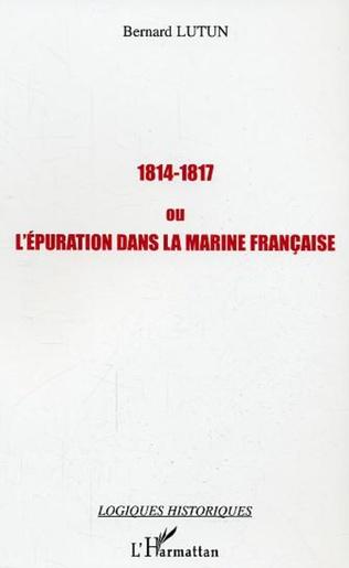Couverture 1814-1817 ou l'épuration dans la Marine française