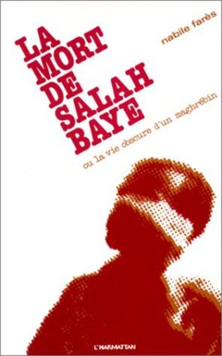 Couverture La mort de Salah Baye ou La vie obscure d'un Maghrébin