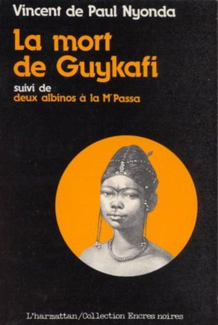 Couverture La mort de Guykafi, suivi de Deux albinos à la Mpassa et du Soûlard