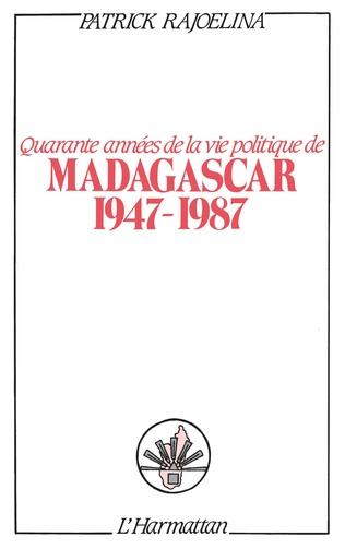 Couverture Quarante années de la vie politique de Madagascar (1947-1987)