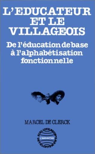 Couverture L'éducateur et le villageois : de l'éducation de base à l'alphabétisation fonctionnelle