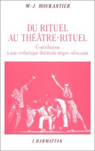 Couverture Du rituel au théâtre rituel : contribution à une esthétique théâtrale négro-africaine