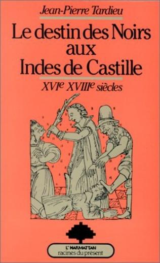 Couverture Le destin des Noirs aux Indes de Castille : XVIe-XVIIe siècles