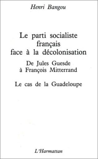 Couverture Le Parti socialiste français face à la décolonisation : de Jules Guesde à François Mitterrand