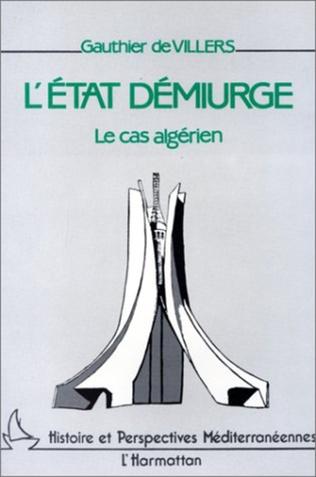 Couverture L'Etat démiurge, le cas algérien