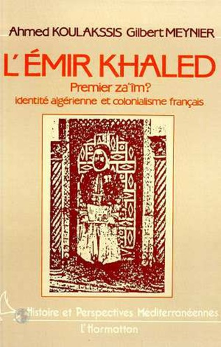 Couverture L'Emir Khaled, premier za'iM ? Identité algérienne et colonialisme français