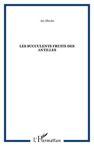 Couverture Les succulents fruits des Antilles