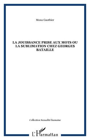 Couverture La jouissance prise aux mots ou la sublimation chez Georges Bataille
