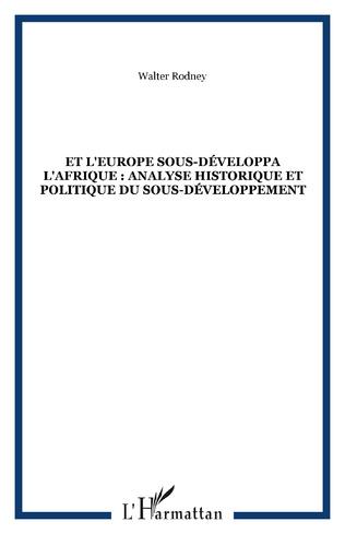 Couverture Et l'Europe sous-développa l'Afrique : analyse historique et
