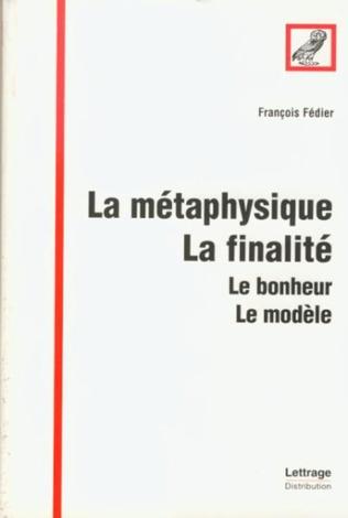 Couverture La métaphysique, la finalité, le bonheur, le modèle