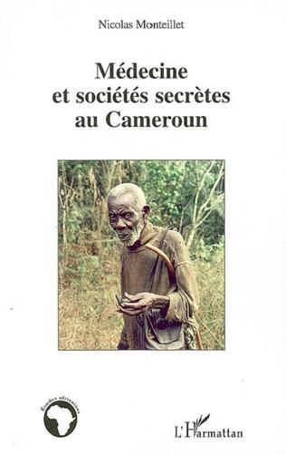 Couverture Médecine et sociétés secrètes au Cameroun