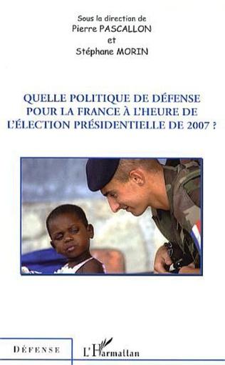 Couverture Quelle politique de défense pour la France à l'heure de l'élection présidentielle de 2007 ?