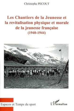 Couverture Les Chantiers de la Jeunesse et la revitalisation physique et morale de la jeunesse française (1940-1944)