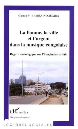 Couverture La femme, la ville et l'argent dans la musique congolaise