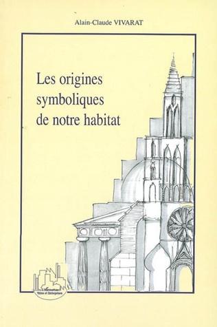Couverture Les origines symboliques de notre habitat