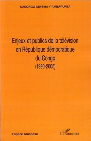 Couverture Enjeux et publics de la télévision en République démocratique du Congo (1990-2005)