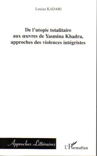 Couverture De l'utopie totalitaire aux oeuvres de Yasmina Khadra, approches des violences intégristes