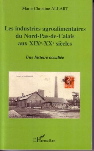 Couverture Les industries agroalimentaires du Nord-Pas-de-Calais aux XIXe -XXe siècles
