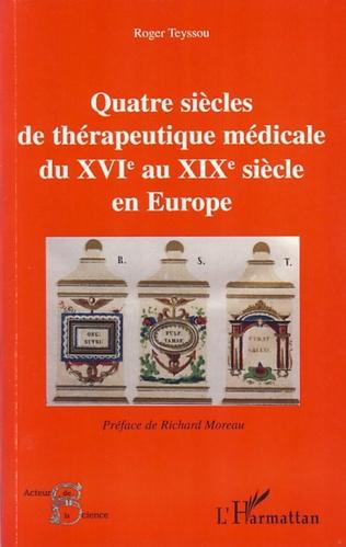 Couverture Quatre siècles de thérapeutique médicale du XVIe au XIXe siècle en Europe