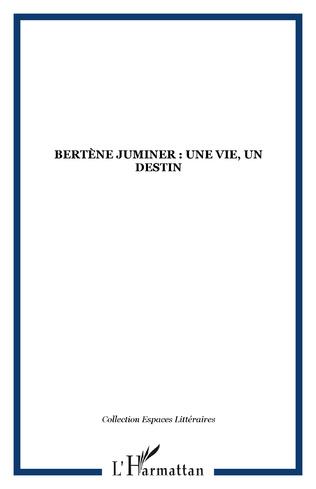 Couverture Bertène Juminer : une vie, un destin